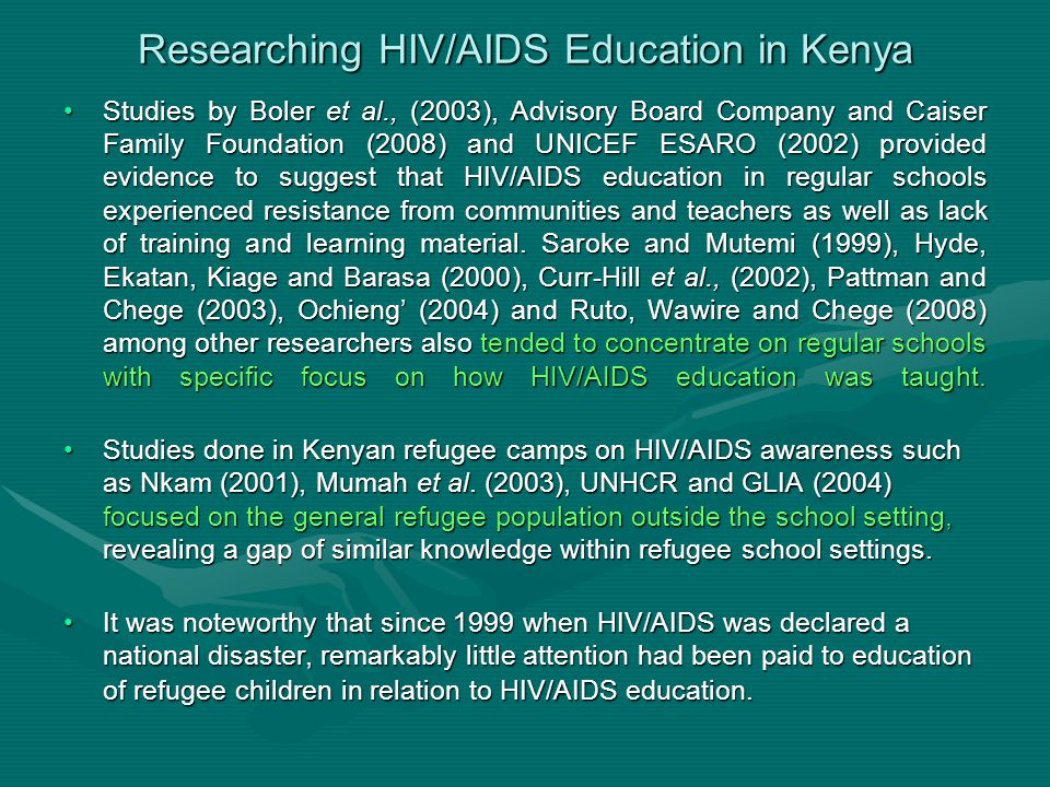 Statement of the Problem While research has shown that HIV/AIDS education has posed challenges in regular schools for which it was designed, there has been a dearth of knowledge concerning how the subject is taught to boys and girls in more complex multicultural and multi-religious refugee schools, which operate half day with a loaded curriculum.