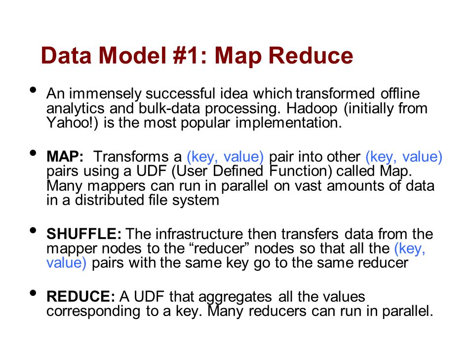 Data Model #1: Map Reduce An immensely successful idea which transformed offline analytics and bulk-data processing.