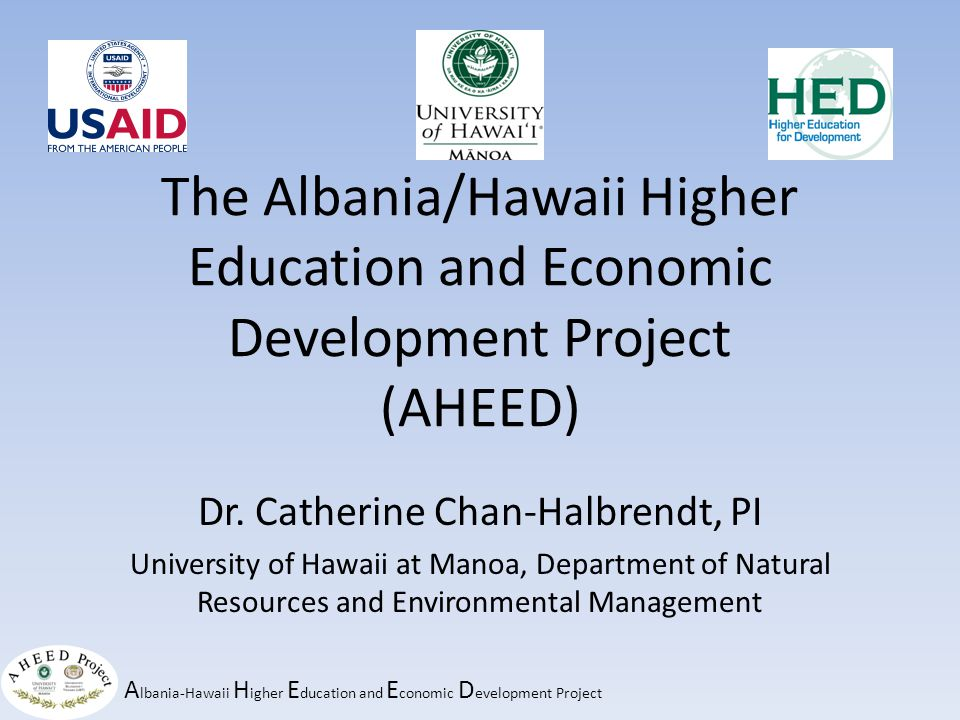 A lbania-Hawaii H igher E ducation and E conomic D evelopment Project Take Home EDUCATION MAKES A DIFFERENCE.
