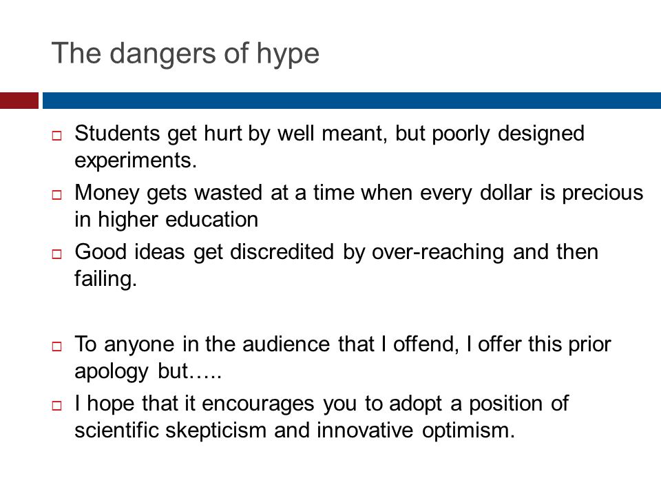 The dangers of hype Students get hurt by well meant, but poorly designed experiments.