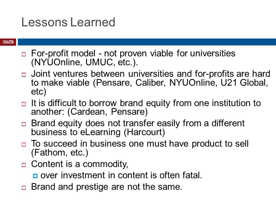 www.UMas sOnline.net Lessons Learned For-profit model - not proven viable for universities (NYUOnline, UMUC, etc.).