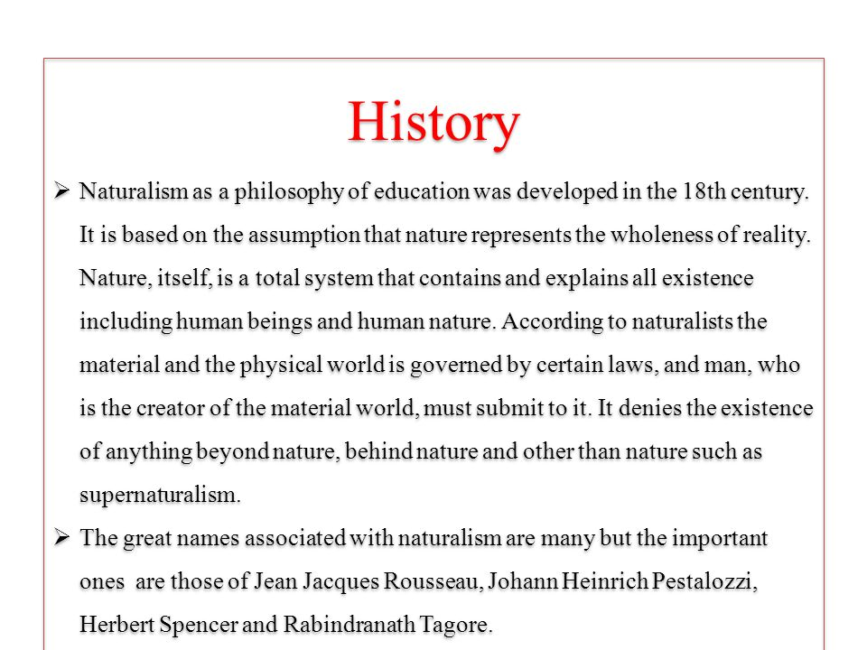 History Naturalism as a philosophy of education was developed in the 18th century.
