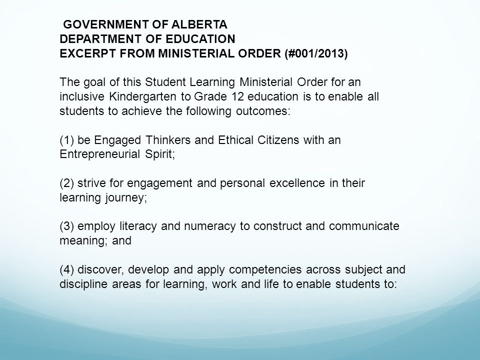 GOVERNMENT OF ALBERTA DEPARTMENT OF EDUCATION EXCERPT FROM MINISTERIAL ORDER (#001/2013) The goal of this Student Learning Ministerial Order for an in