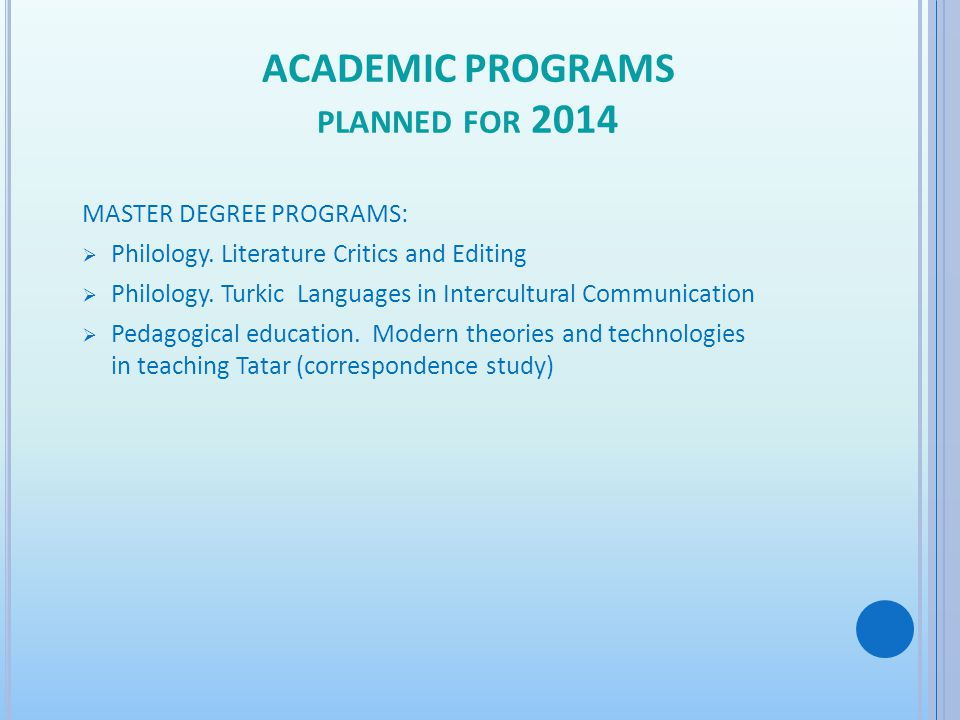 MASTER DEGREE PROGRAMS: Philology. Literature Critics and Editing Philology. Turkic Languages in Intercultural Communication Pedagogical education. Mo