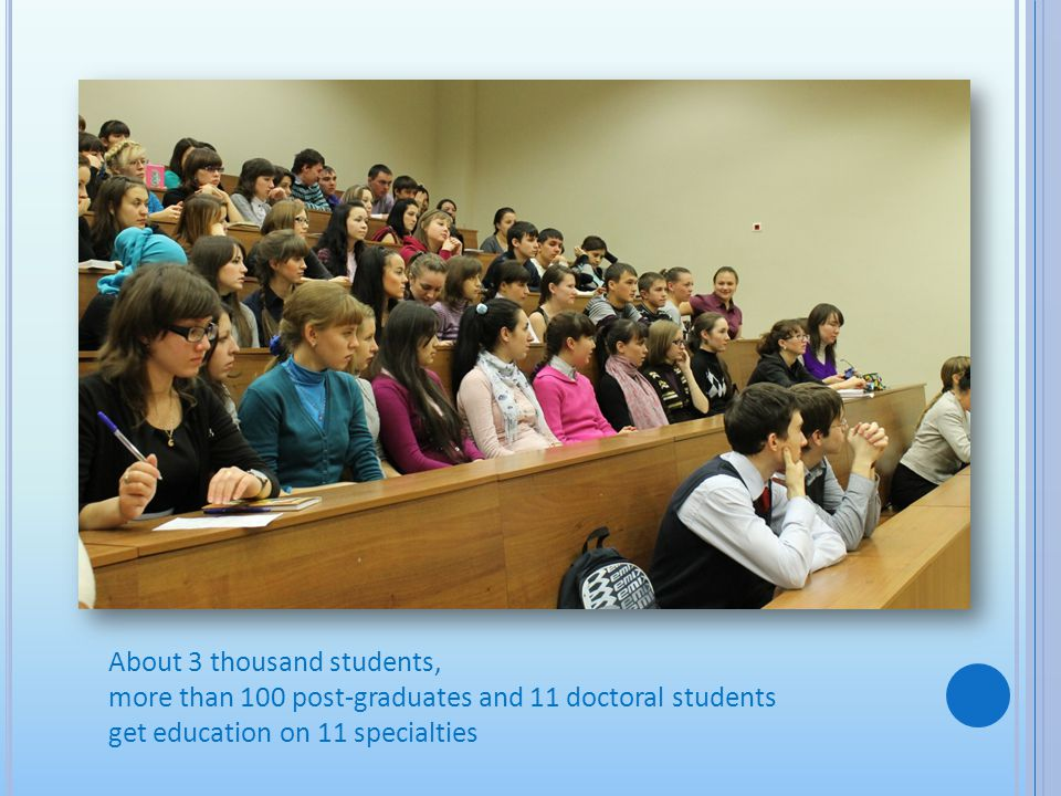 About 3 thousand students, more than 100 post-graduates and 11 doctoral students get education on 11 specialties