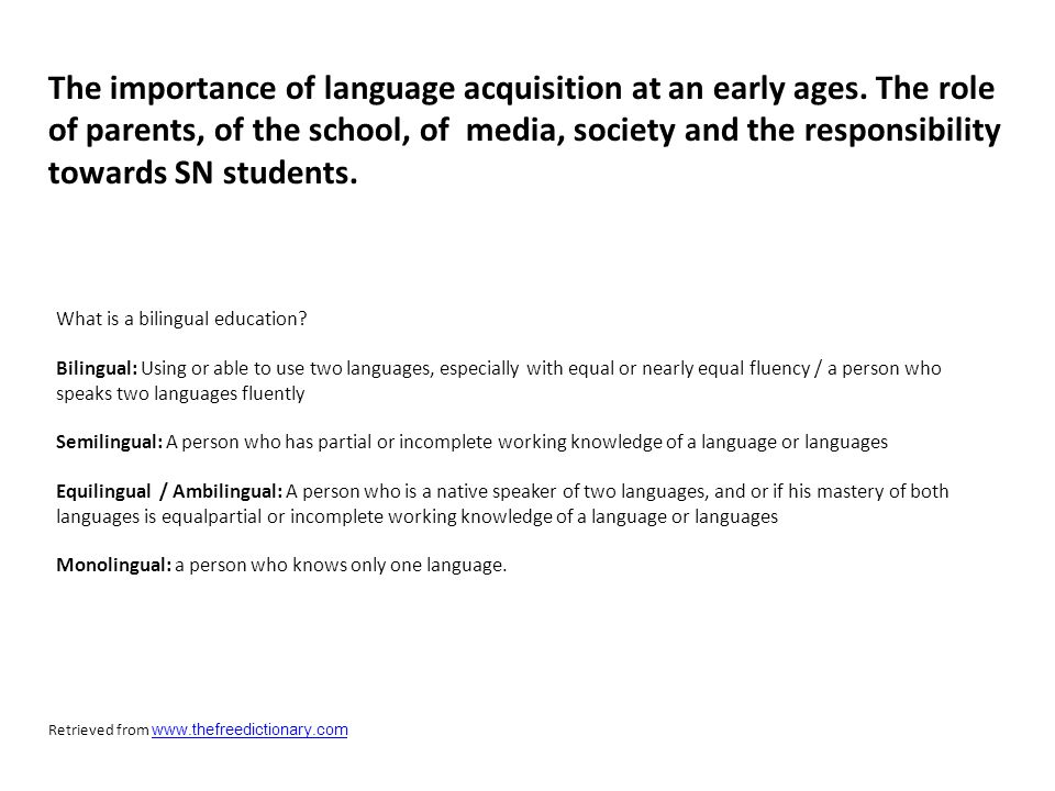 The importance of language acquisition at an early ages. The role of parents, of the school, of media, society and the responsibility towards SN stude