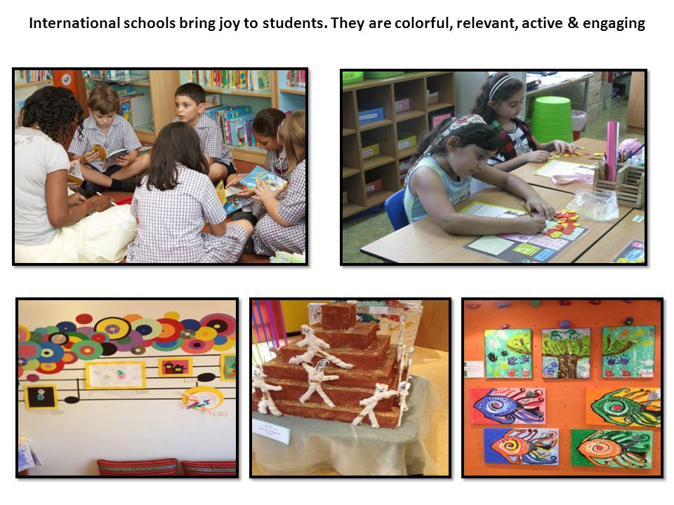 International schools bring joy to students. They are colorful, relevant, active & engaging