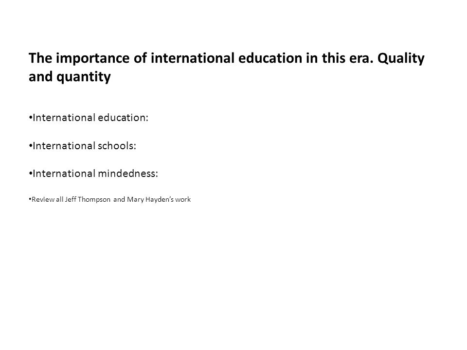 The importance of international education in this era. Quality and quantity International education: International schools: International mindedness:
