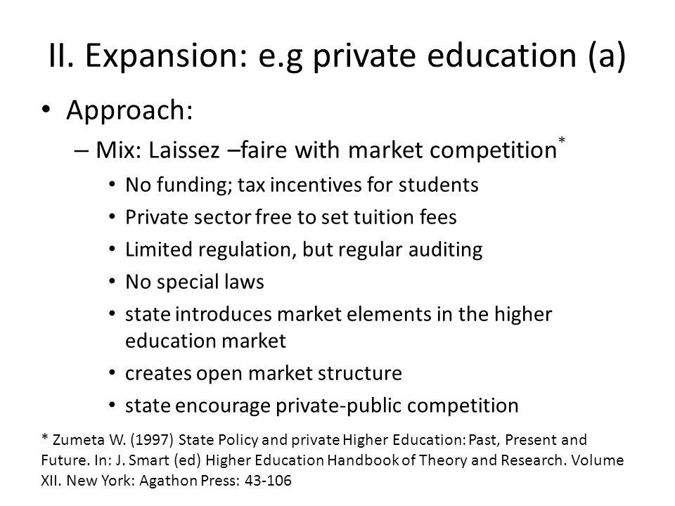 II. Expansion: e.g private education (a) Approach: – Mix: Laissez –faire with market competition * No funding; tax incentives for students Private sec
