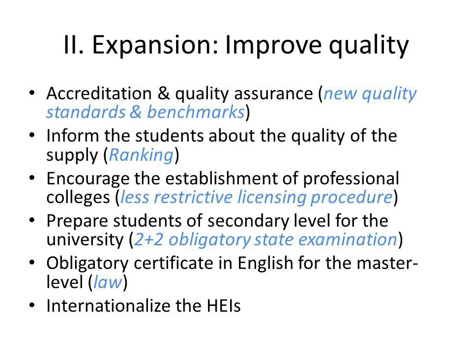 II. Expansion: Improve quality Accreditation & quality assurance (new quality standards & benchmarks) Inform the students about the quality of the sup