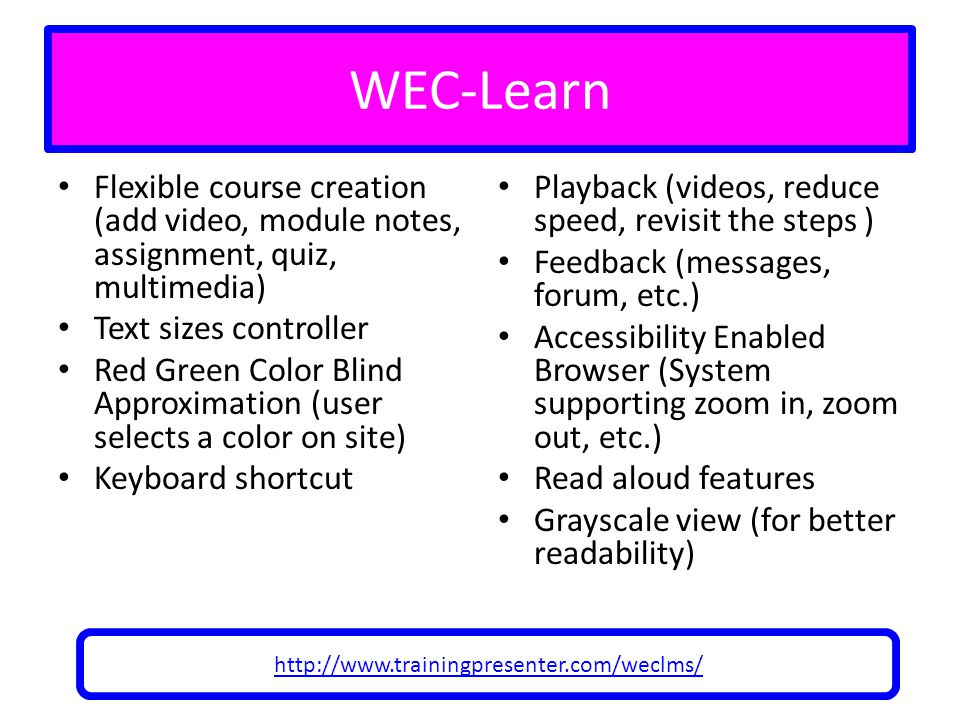 WEC-Learn Flexible course creation (add video, module notes, assignment, quiz, multimedia) Text sizes controller Red Green Color Blind Approximation (