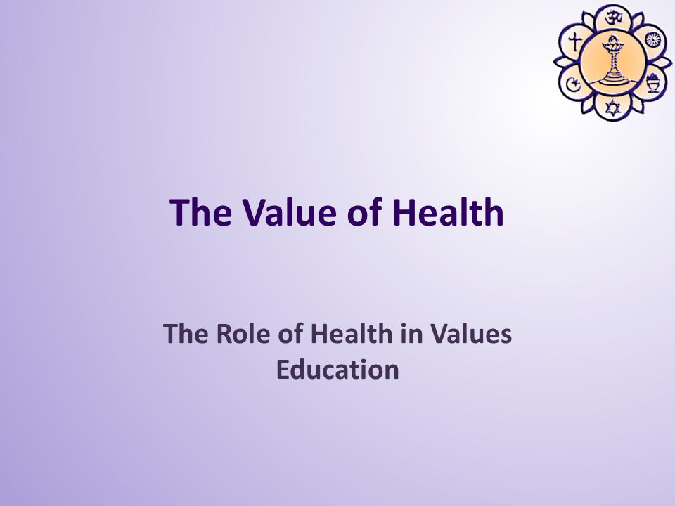 The Value of Health The Role of Health in Values Education