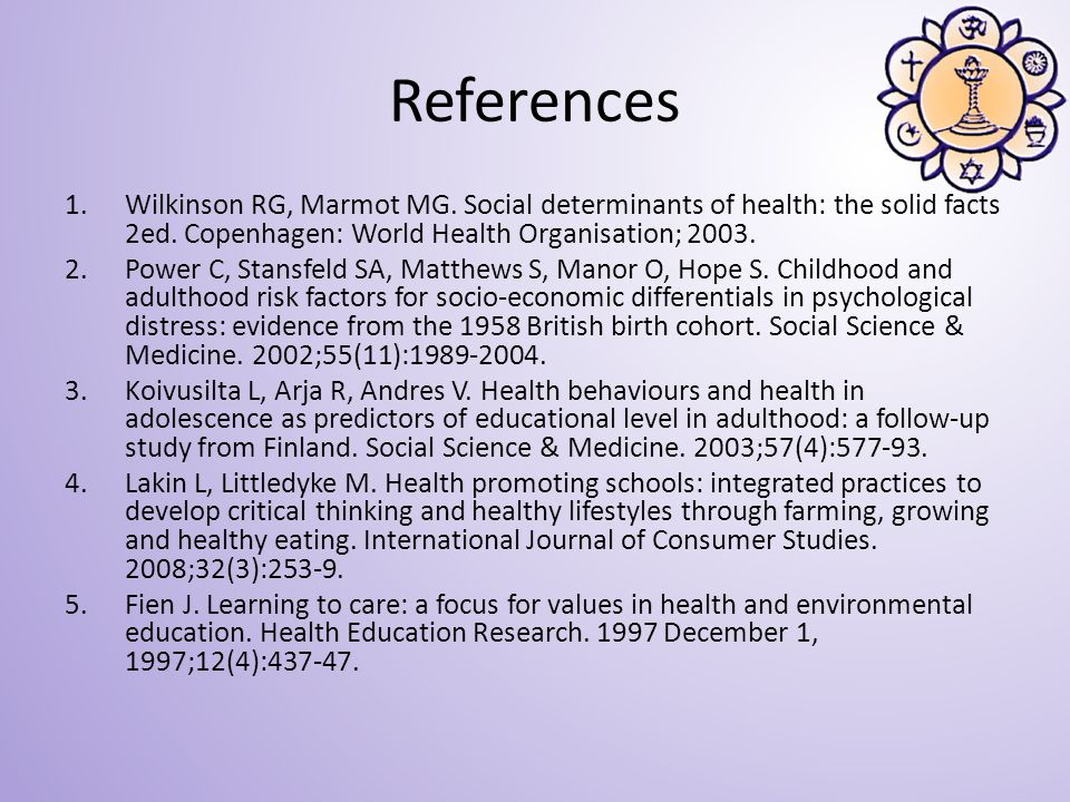 References 1.Wilkinson RG, Marmot MG. Social determinants of health: the solid facts 2ed.