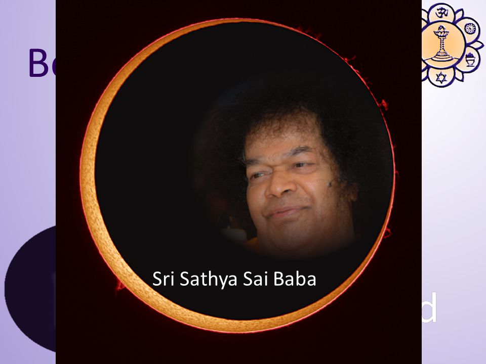 Bend – the body Mend – the senses End – the mind Sri Sathya Sai Baba