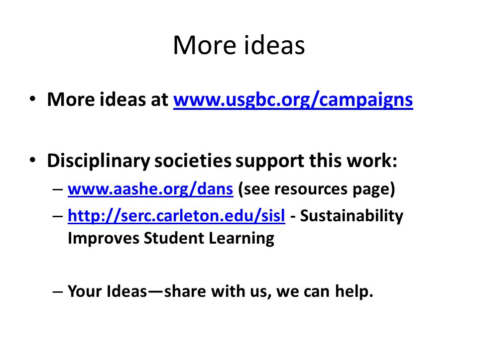 More ideas More ideas at www.usgbc.org/campaignswww.usgbc.org/campaigns Disciplinary societies support this work: – www.aashe.org/dans (see resources