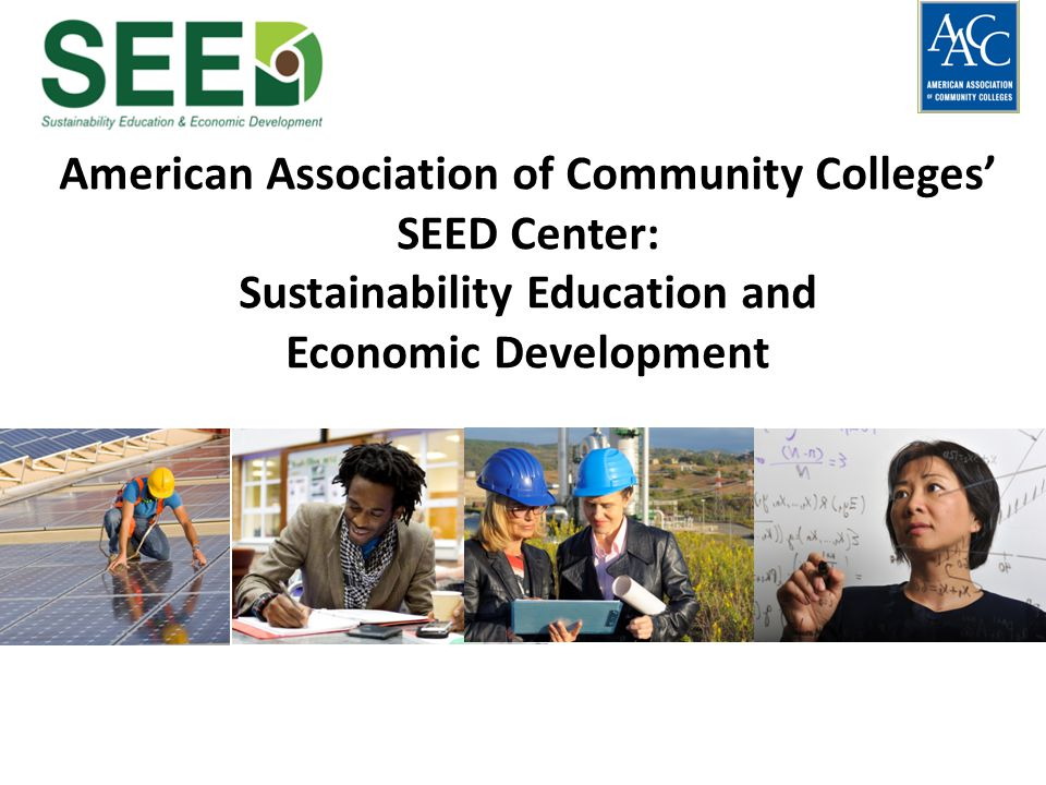American Association of Community Colleges SEED Center: Sustainability Education and Economic Development