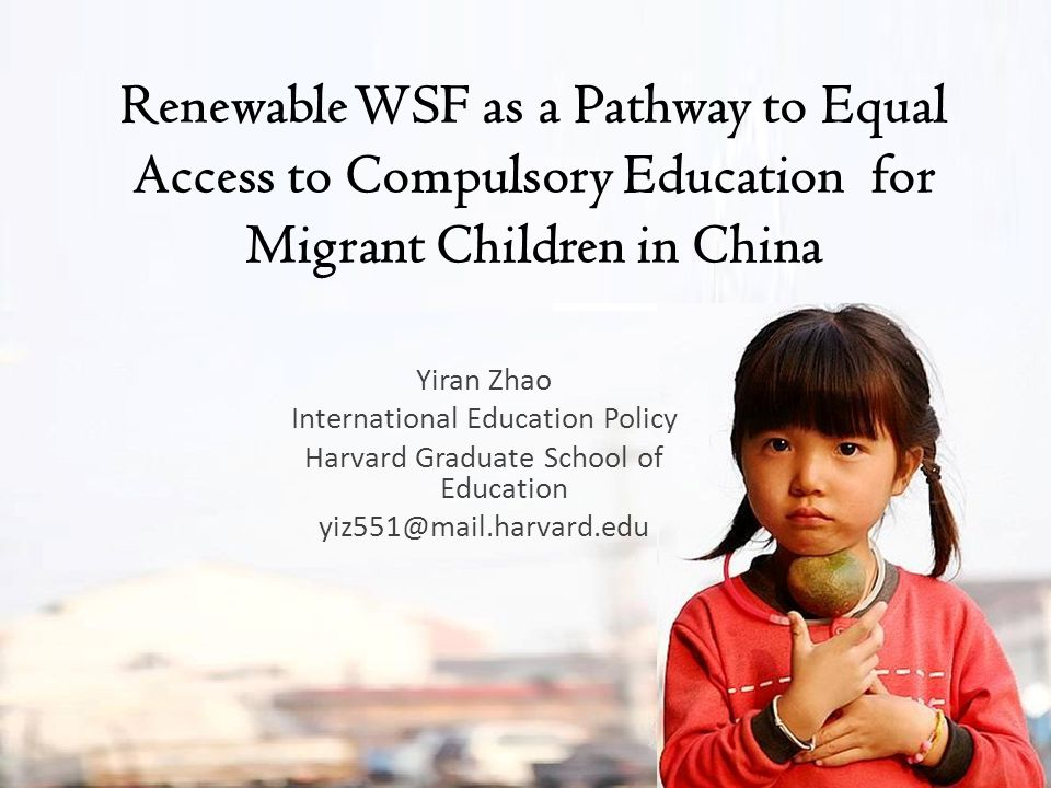Renewable WSF as a Pathway to Equal Access to Compulsory Education for Migrant Children in China Yiran Zhao International Education Policy Harvard Gra