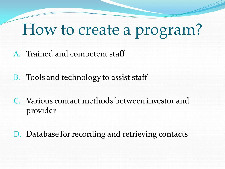 How to create a program. A. Trained and competent staff B.