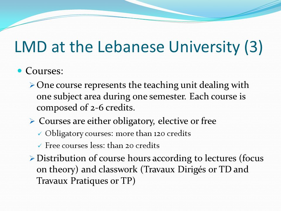 LMD at the Lebanese University (3) Courses: One course represents the teaching unit dealing with one subject area during one semester.