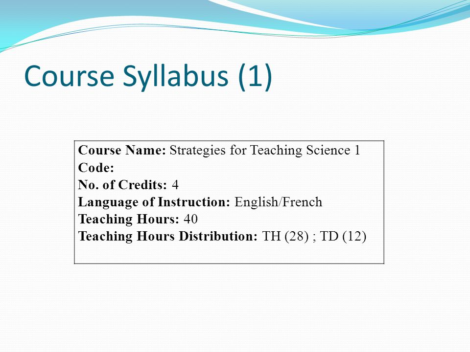 Course Syllabus (1) Course Name: Strategies for Teaching Science 1 Code: No.
