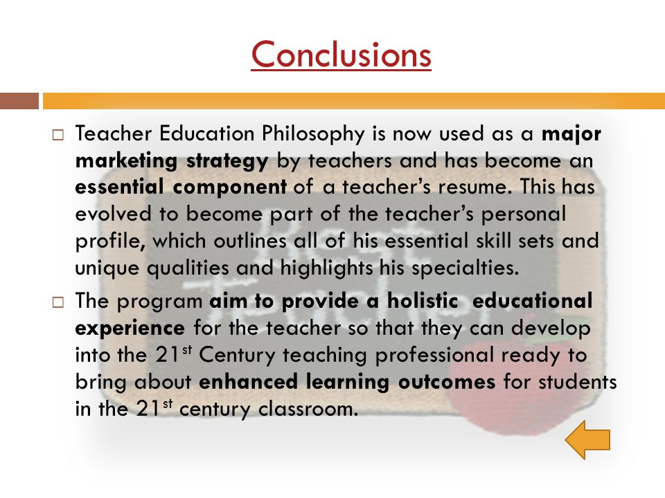 Conclusions Teacher Education Philosophy is now used as a major marketing strategy by teachers and has become an essential component of a teachers res