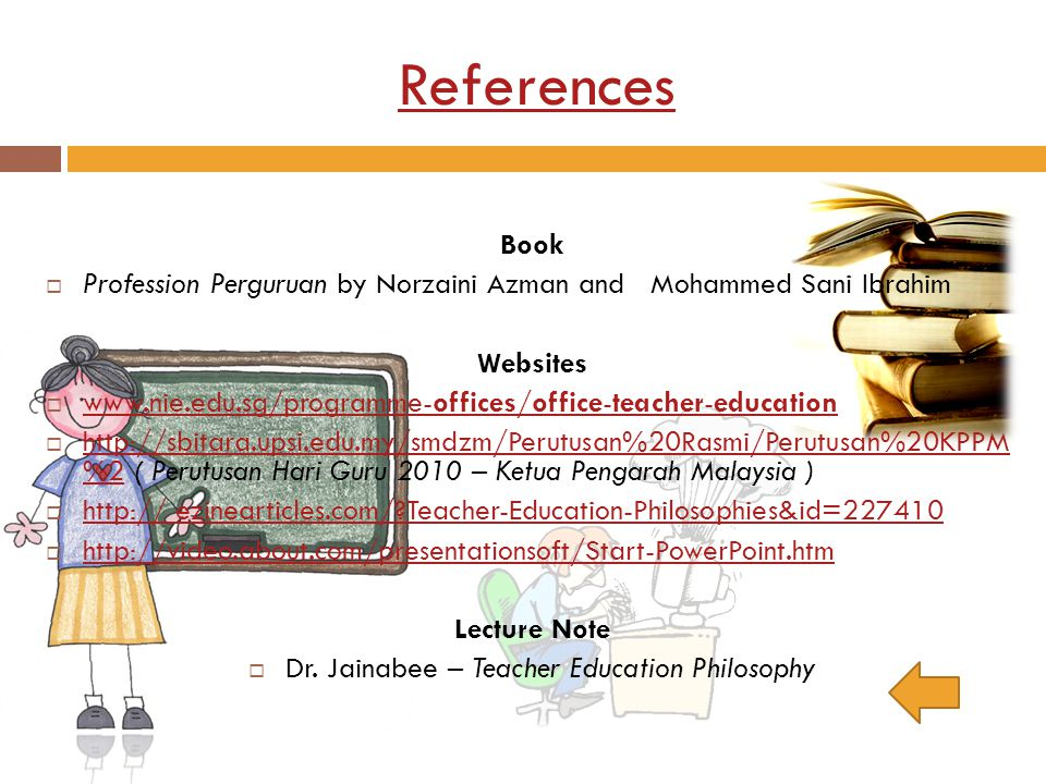 References Book Profession Perguruan by Norzaini Azman and Mohammed Sani Ibrahim Websites www.nie.edu.sg/programme-offices/office-teacher-education ww