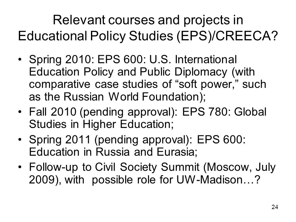 24 Relevant courses and projects in Educational Policy Studies (EPS)/CREECA.