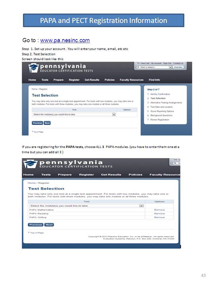 43 PAPA and PECT Registration Information Go to : www.pa.nesinc.comwww.pa.nesinc.com