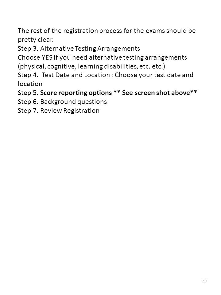 47 The rest of the registration process for the exams should be pretty clear. Step 3. Alternative Testing Arrangements Choose YES if you need alternat