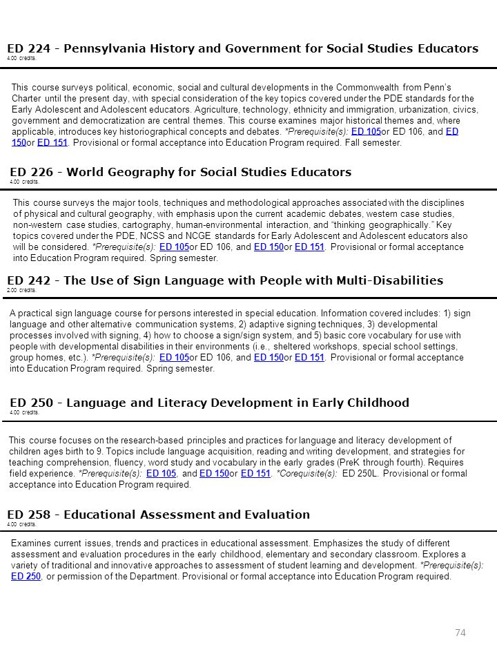 74 ED 224 - Pennsylvania History and Government for Social Studies Educators 4.00 credits. This course surveys political, economic, social and cultura