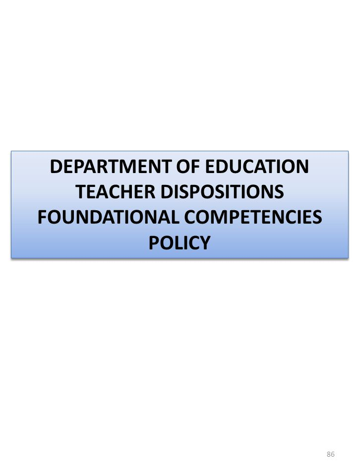 86 DEPARTMENT OF EDUCATION TEACHER DISPOSITIONS FOUNDATIONAL COMPETENCIES POLICY DEPARTMENT OF EDUCATION TEACHER DISPOSITIONS FOUNDATIONAL COMPETENCIE