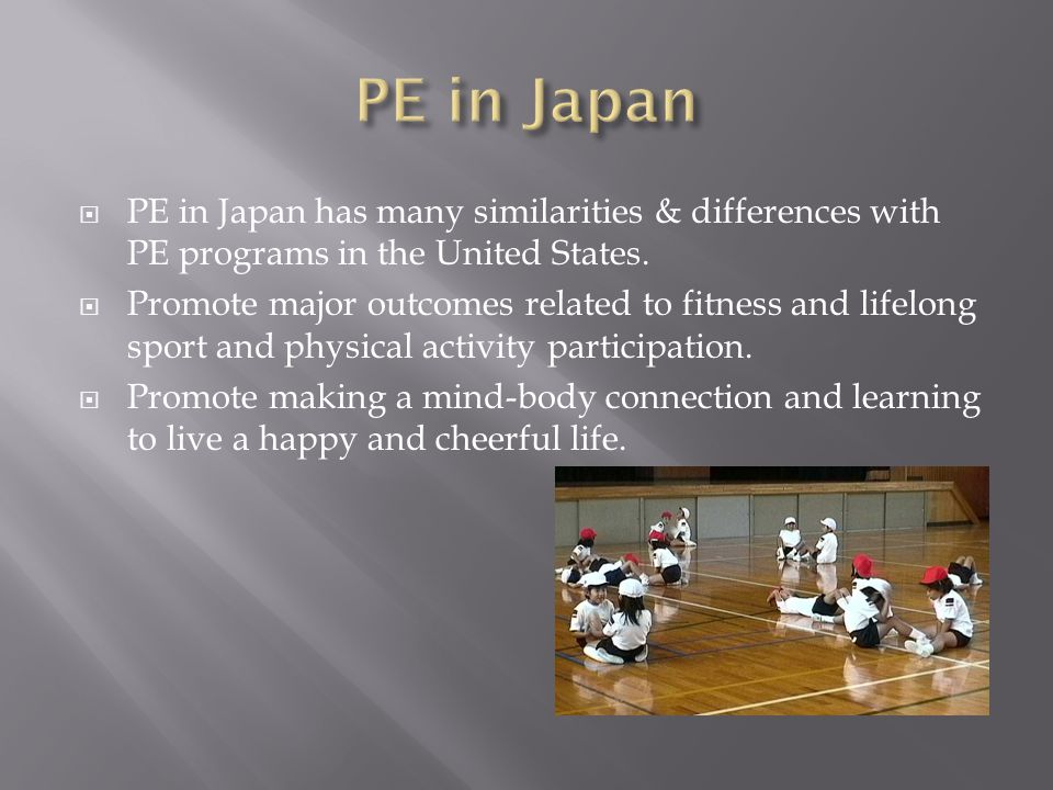 PE in Japan has many similarities & differences with PE programs in the United States.