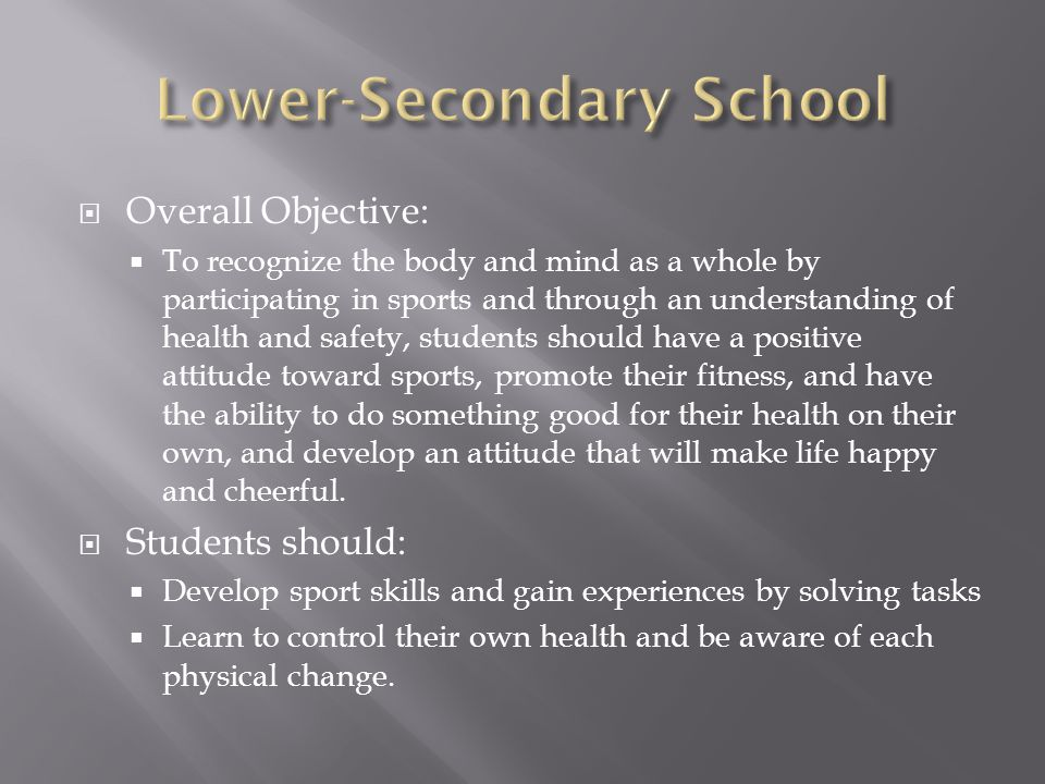 Same objective Students should gain pleasurable experiences by developing sports skills; promote their fitness; have attitudes of fairness, cooperation, and responsibility; and have a positive attitude toward lifelong participation in sport.