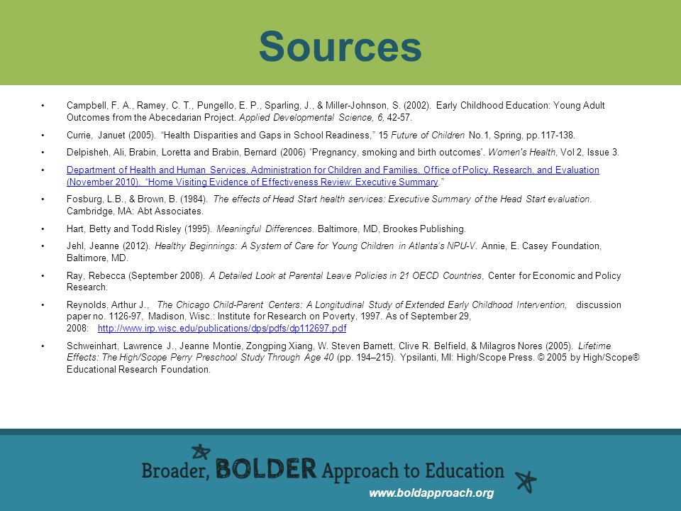 www.boldapproach.org Sources Campbell, F. A., Ramey, C. T., Pungello, E. P., Sparling, J., & Miller-Johnson, S. (2002). Early Childhood Education: You