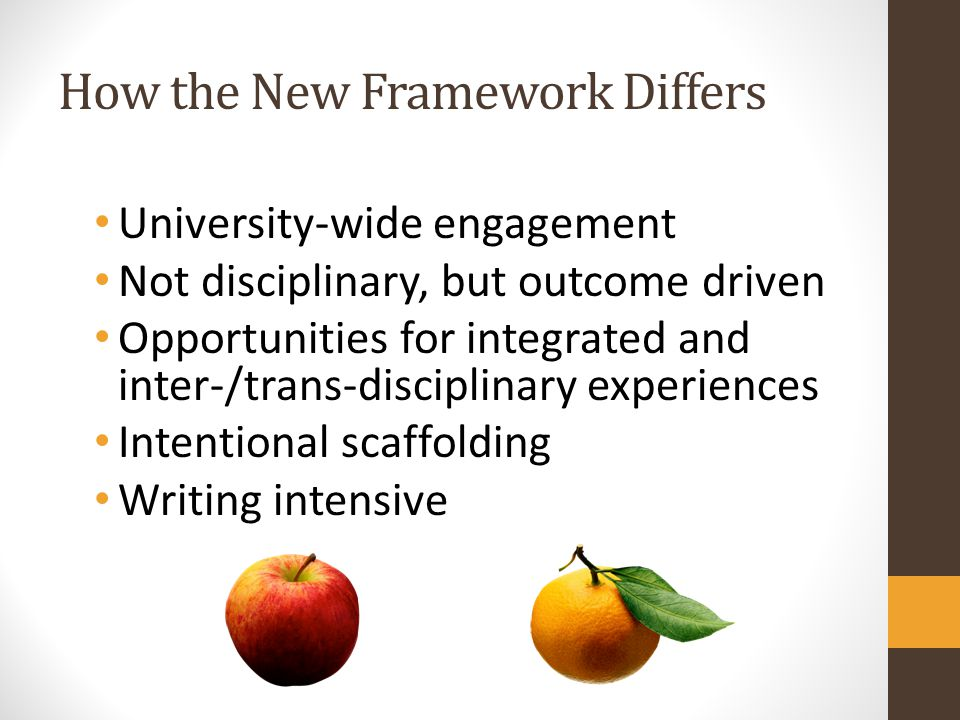 How the New Framework Differs University-wide engagement Not disciplinary, but outcome driven Opportunities for integrated and inter-/trans-disciplina