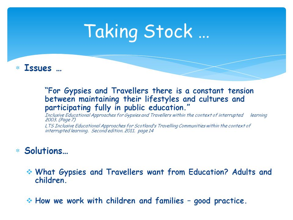 Issues … For Gypsies and Travellers there is a constant tension between maintaining their lifestyles and cultures and participating fully in public education.
