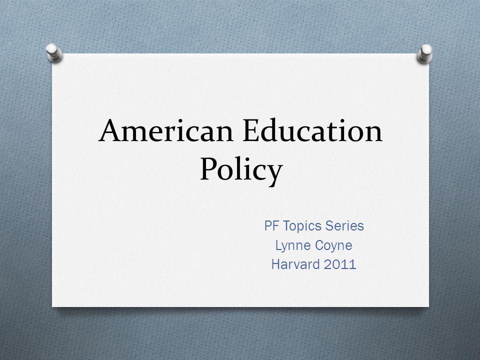 American Education Policy PF Topics Series Lynne Coyne Harvard 2011