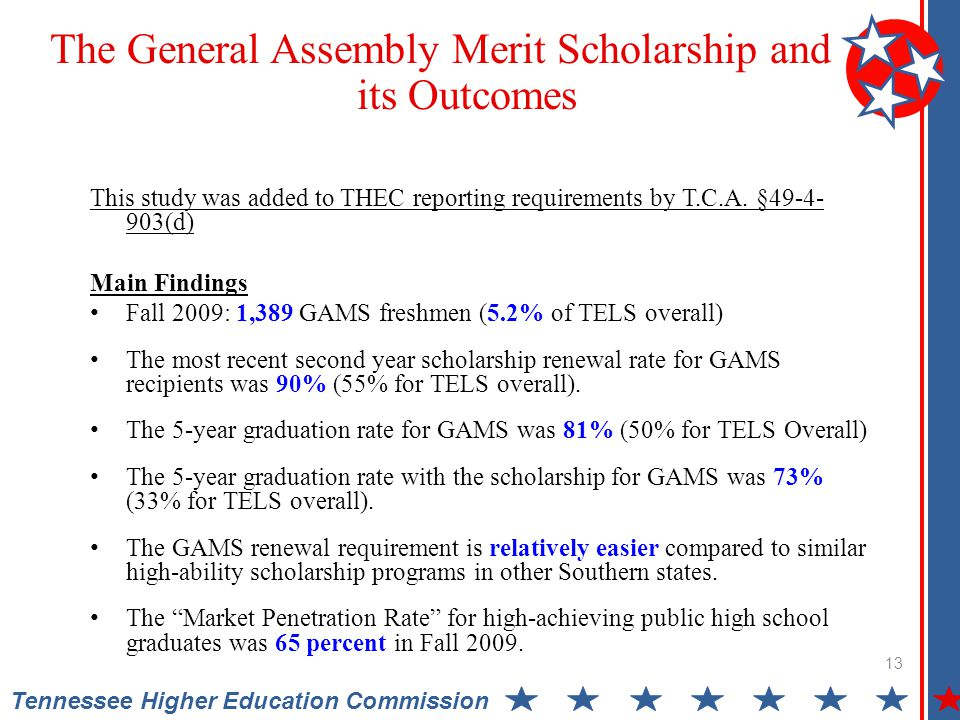 The General Assembly Merit Scholarship and its Outcomes 13 This study was added to THEC reporting requirements by T.C.A.