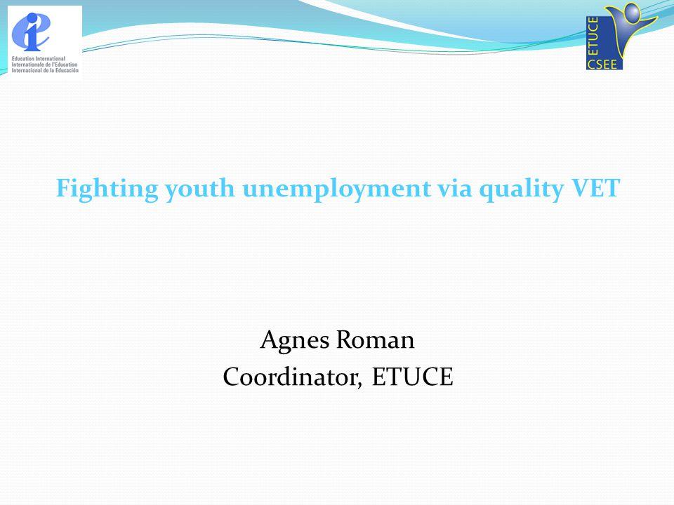 Fighting youth unemployment via quality VET Agnes Roman Coordinator, ETUCE