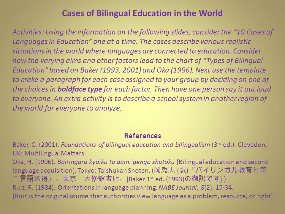 Cases of Bilingual Education in the World Activities: Using the information on the following slides, consider the 10 Cases of Languages in Education one at a time.
