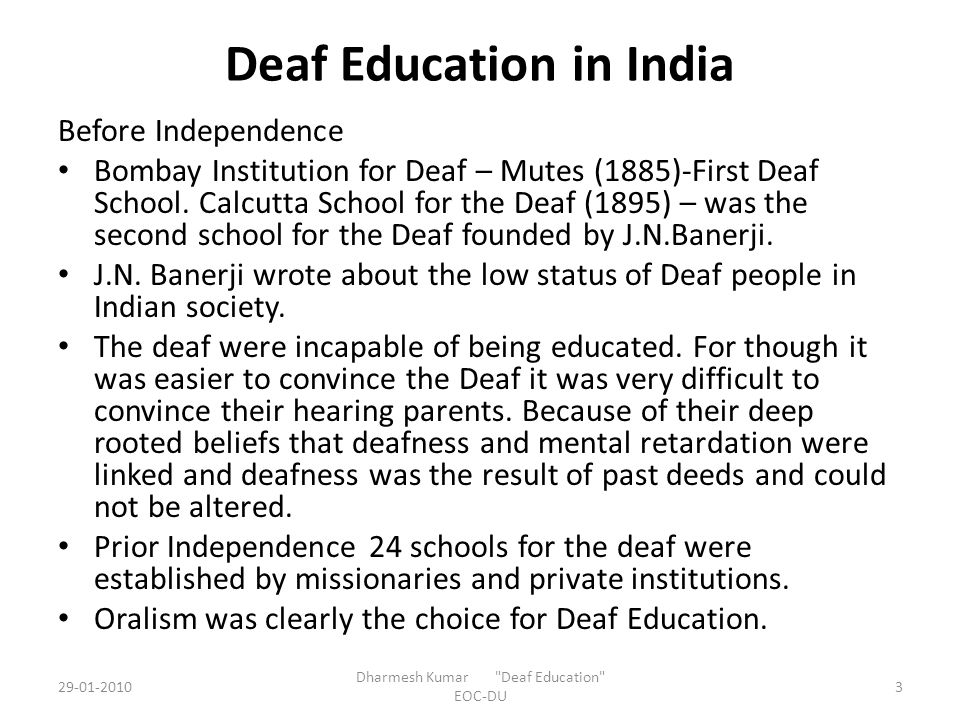 Deaf Education in India Post Independence – School Situation Oralism is still enforced in most schools.