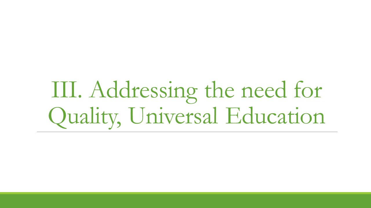 III. Addressing the need for Quality, Universal Education