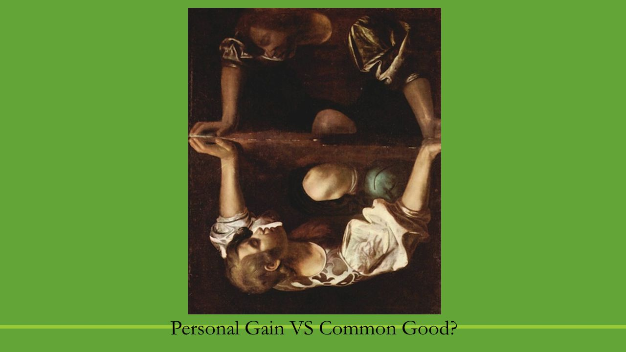 Personal Gain VS Common Good