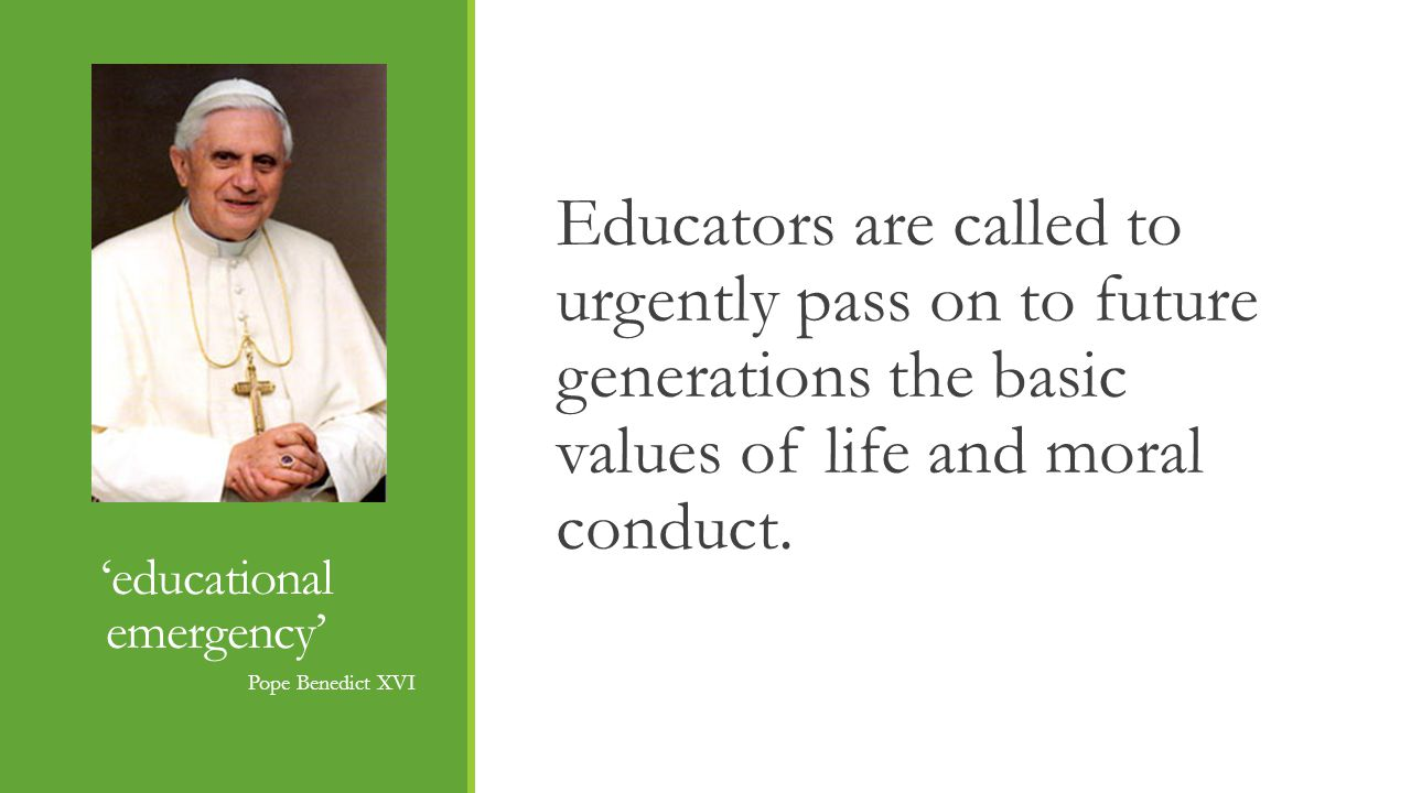 educational emergency Educators are called to urgently pass on to future generations the basic values of life and moral conduct.