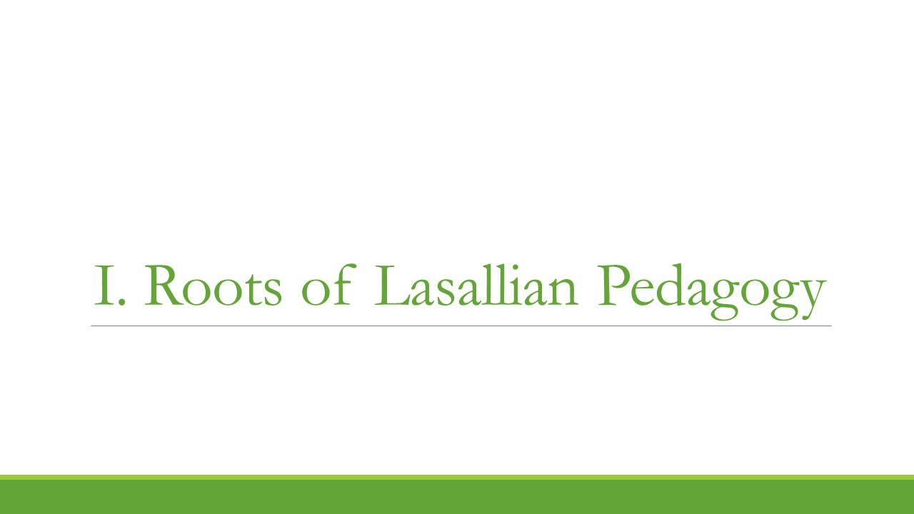 I. Roots of Lasallian Pedagogy