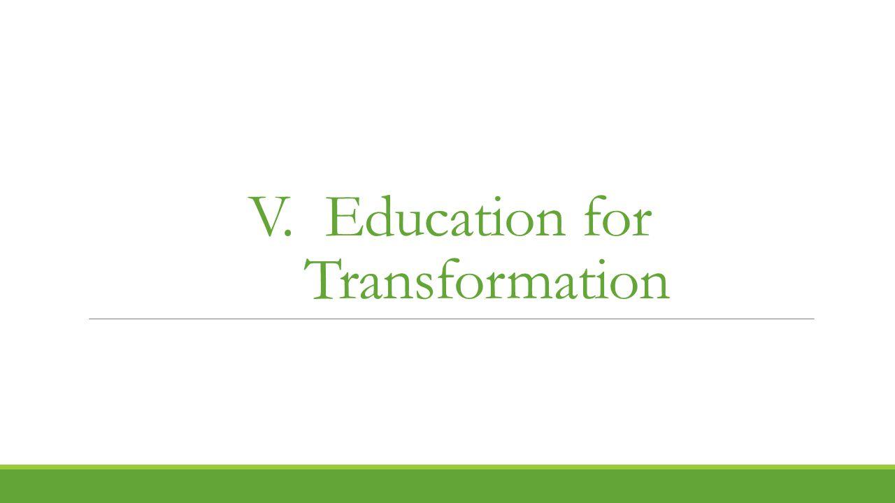 V. Education for Transformation