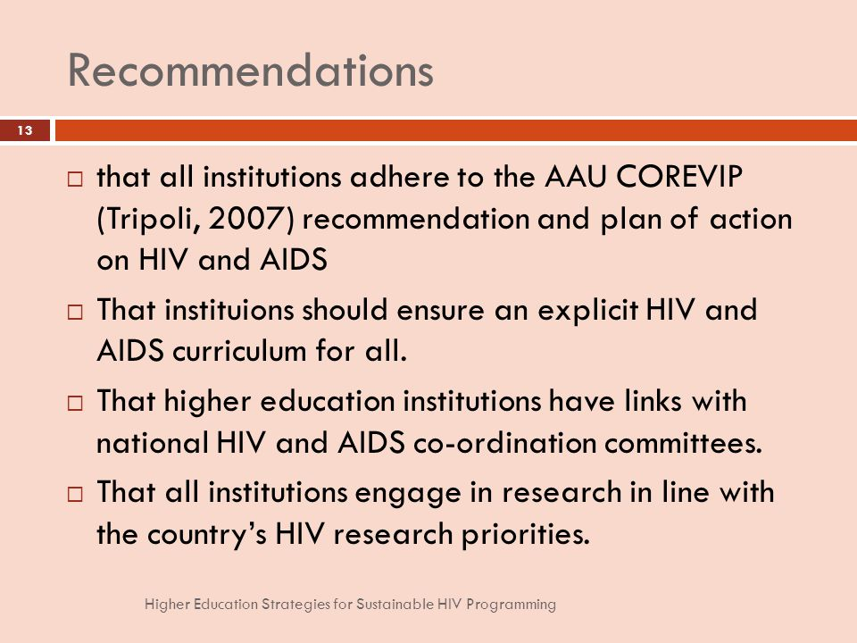 Recommendations that all institutions adhere to the AAU COREVIP (Tripoli, 2007) recommendation and plan of action on HIV and AIDS That instituions should ensure an explicit HIV and AIDS curriculum for all.