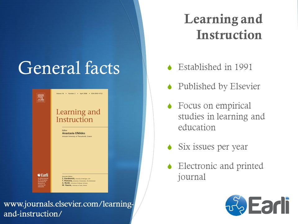 General facts Learning and Instruction Established in 1991 Published by Elsevier Focus on empirical studies in learning and education Six issues per y