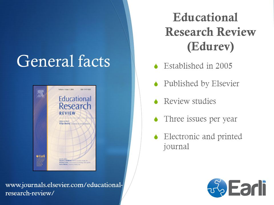 General facts Educational Research Review (Edurev) Established in 2005 Published by Elsevier Review studies Three issues per year Electronic and print