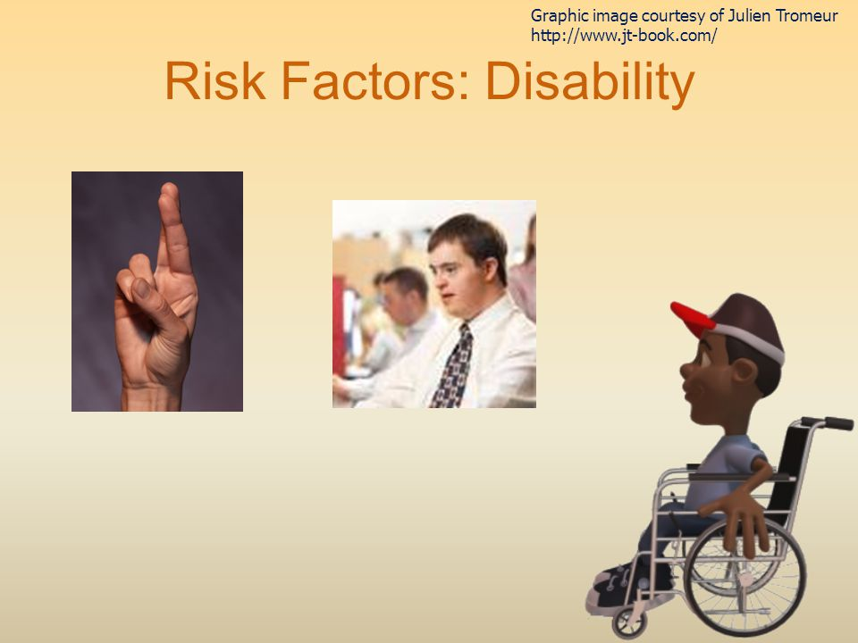 Risk Factors: Disability Graphic image courtesy of Julien Tromeur http://www.jt-book.com/